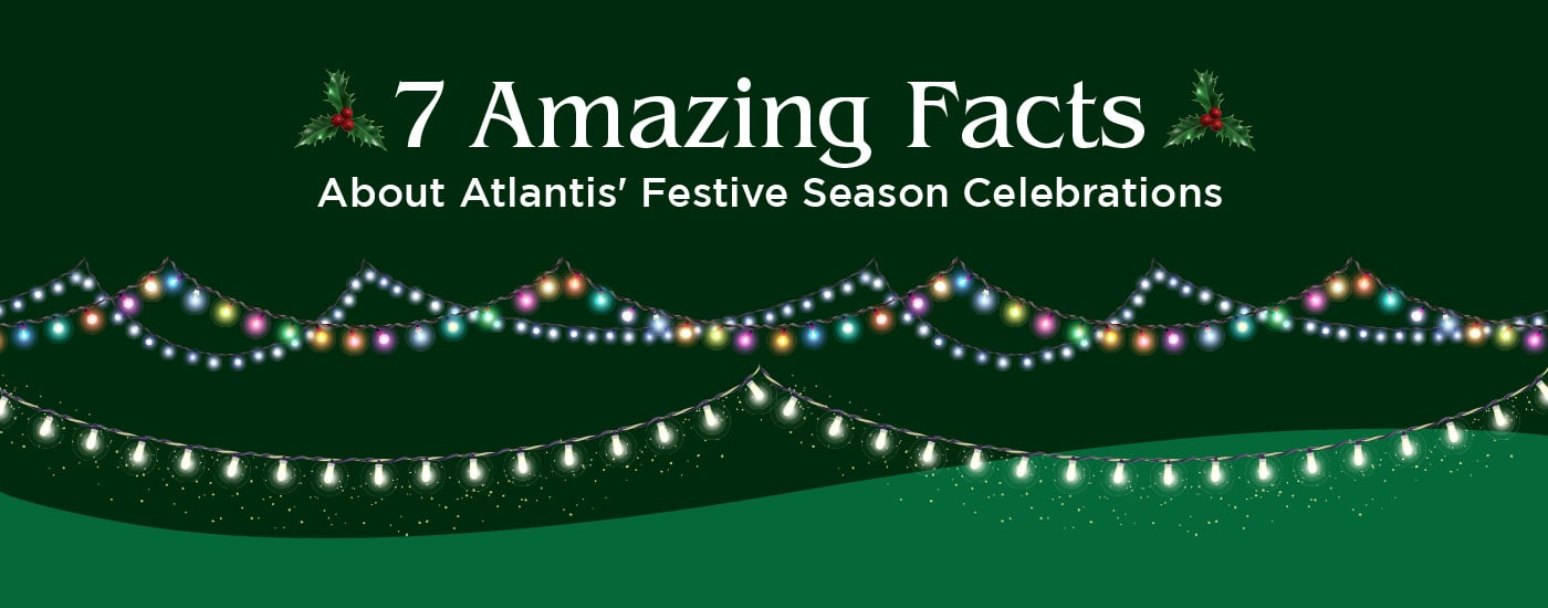 7 Fun Facts About Atlantis' Festive Season Celebrations