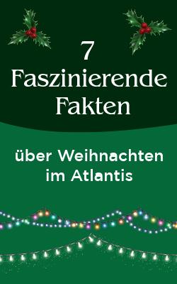Faszinierende Fakten über Weihnachten im Atlantis