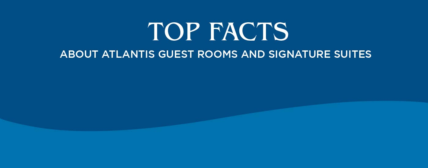 Edition II: Top Facts About Atlantis' Guest Rooms and Signature Suites