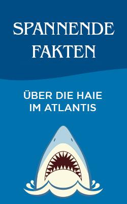 6 Spannende Fakten über die Haie im Atlantis