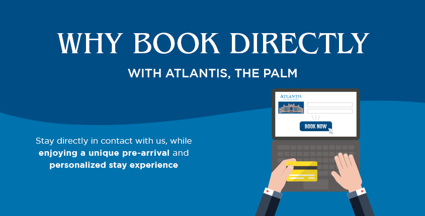 Book Directly with Atlantis, The Palm for the Best Rates and Exclusive Benefits!