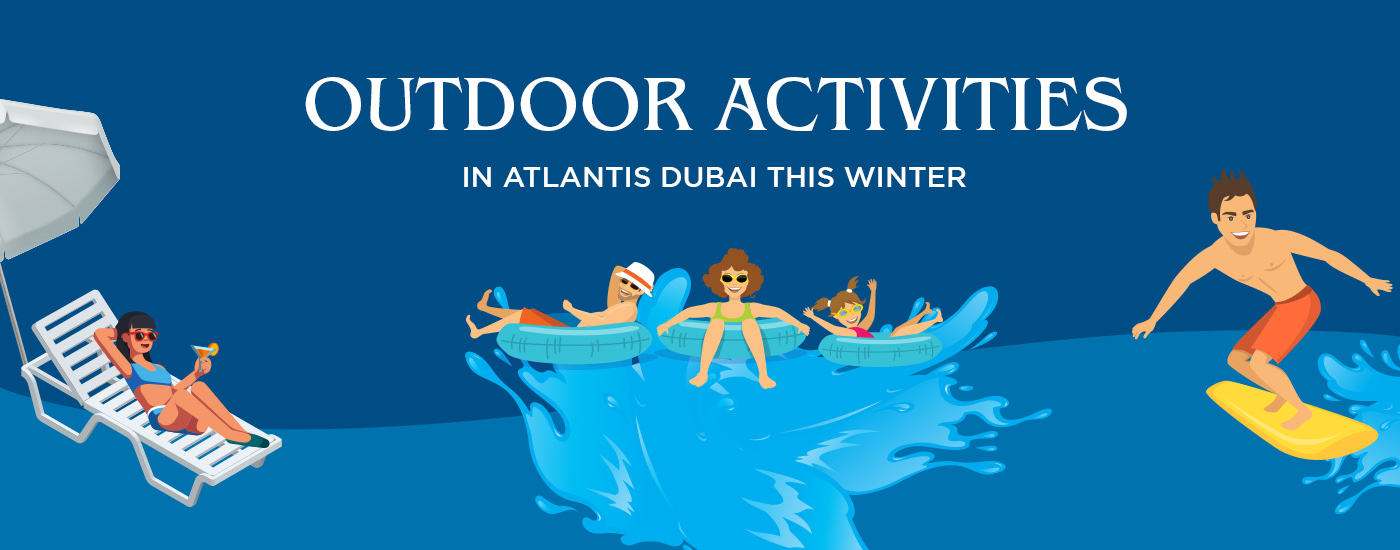 Enjoy These Fun-Filled Winter Outdoor Activities at Atlantis Dubai